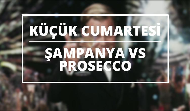 Küçük Cumartesi şampanya Vs Prosecco Beylik Mevzular
